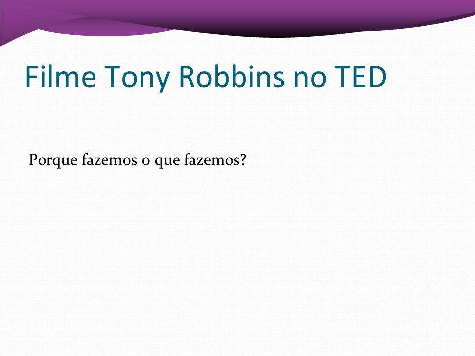 Filme Tony Robbins no TED Porque fazemos o que fazemos?
