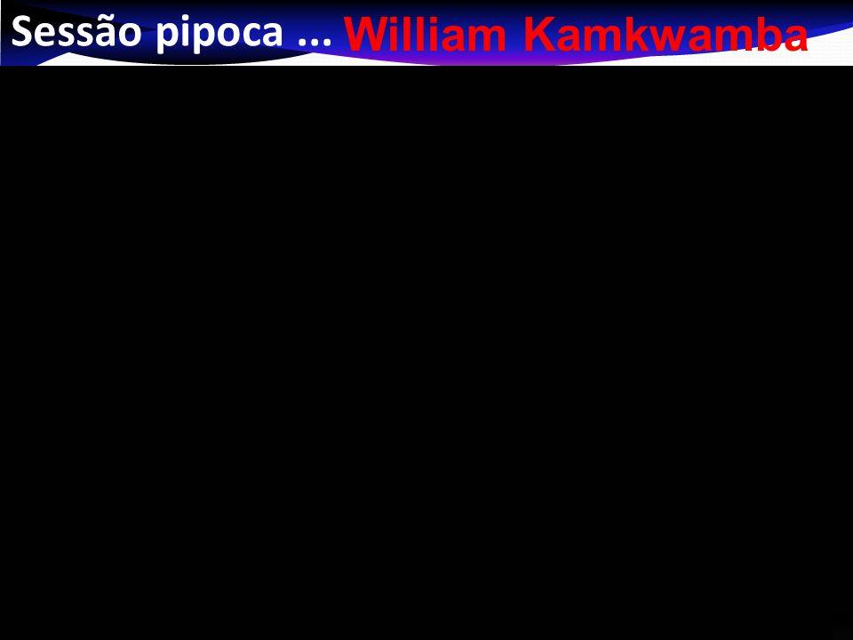 Sessão pipoca... William Kamkwamba
