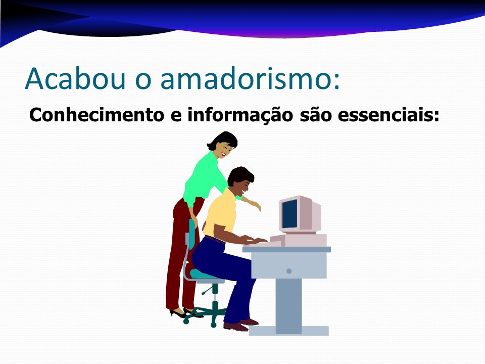 Acabou o amadorismo: Conhecimento e informação são essenciais: