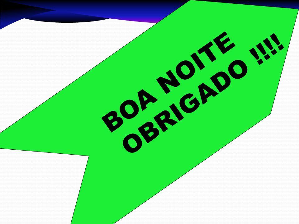 BOA NOITE OBRIGADO !!!!