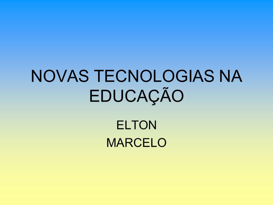 NOVAS TECNOLOGIAS NA EDUCAÇÃO ELTON MARCELO
