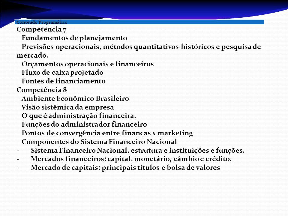 Conteúdo Programático Competência 7  Fundamentos de planejamento  Previsões operacionais, métodos quantitativos históricos e pesquisa de mercado. 