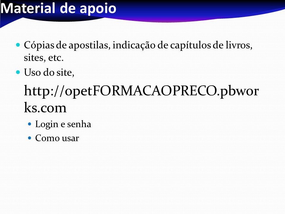 Material de apoio Cópias de apostilas, indicação de capítulos de livros, sites, etc. Uso do site, http://opetFORMACAOPRECO.pbwor ks.com Login e senha