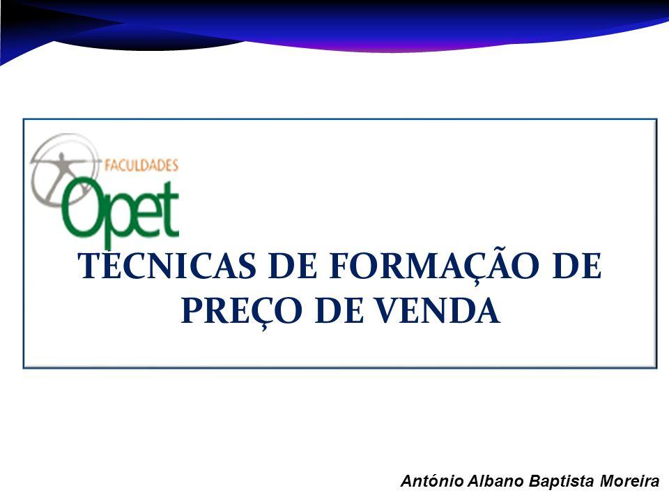 Aula 1 – António Albano Baptista Moreira TÉCNICAS DE FORMAÇÃO DE PREÇO DE VENDA