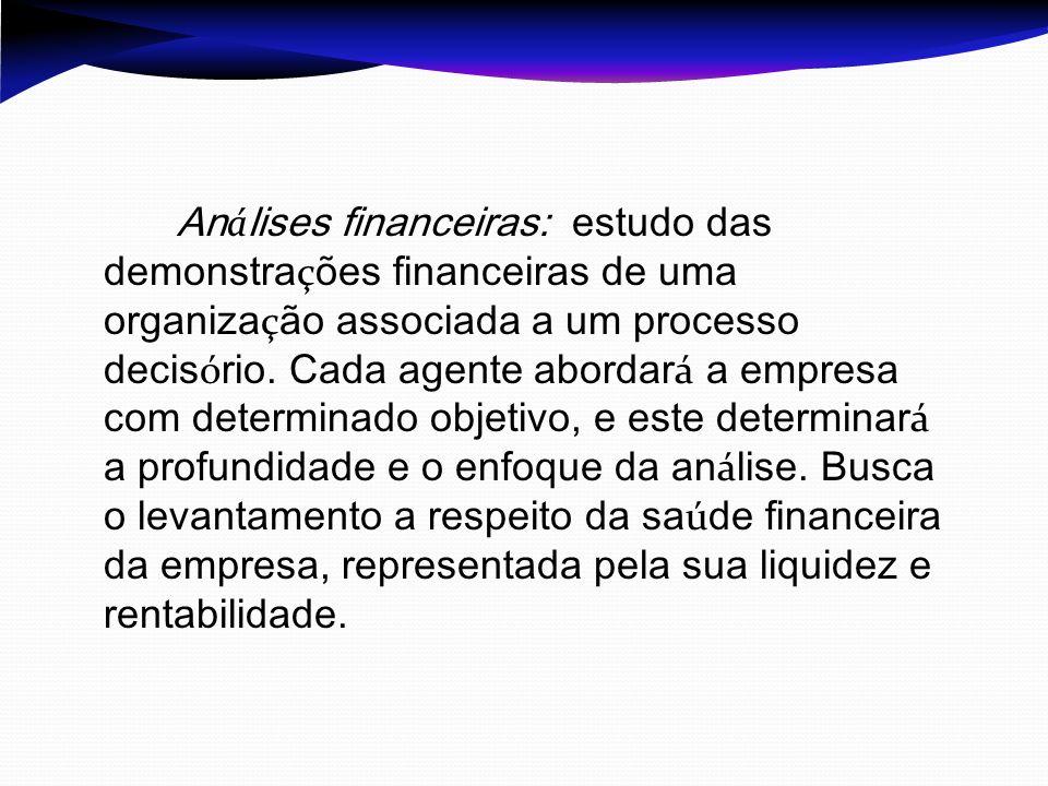 An á lises financeiras: estudo das demonstra ç ões financeiras de uma organiza ç ão associada a um processo decis ó rio. Cada agente abordar á a empre