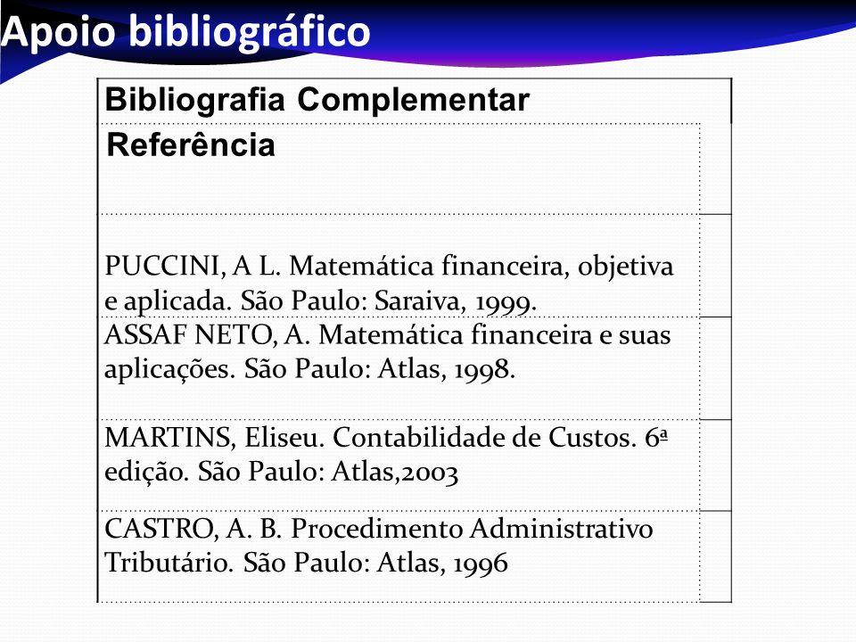 Apoio bibliográfico Bibliografia Complementar Referência PUCCINI, A L. Matemática financeira, objetiva e aplicada. São Paulo: Saraiva, 1999. ASSAF NET