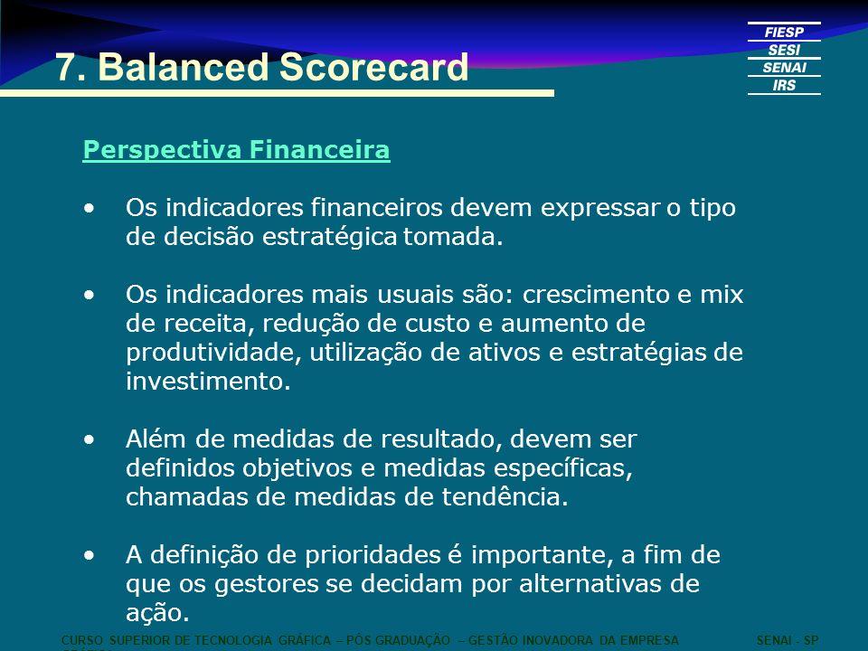 7. Balanced Scorecard Perspectiva Financeira Os indicadores financeiros devem expressar o tipo de decisão estratégica tomada. Os indicadores mais usua