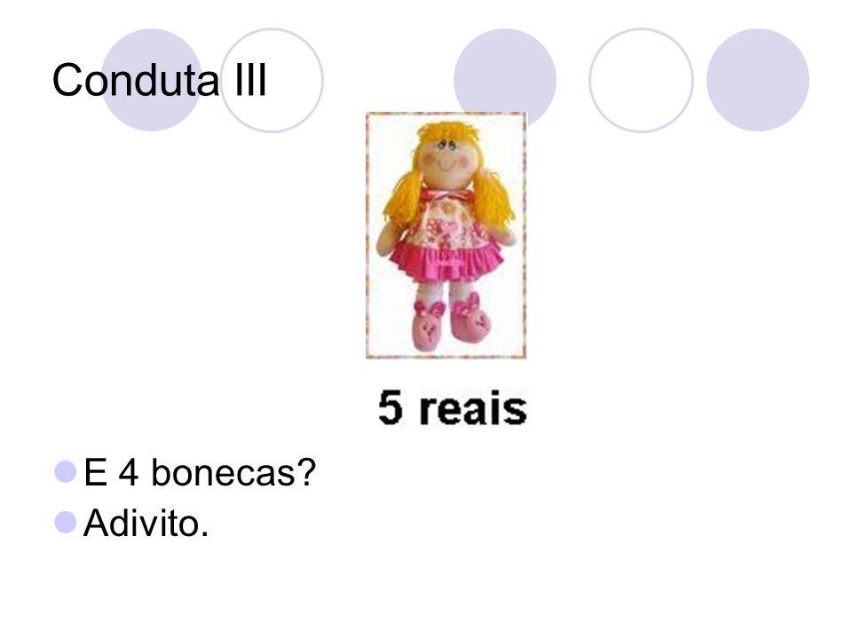 Conduta III E 4 bonecas? Adivito.