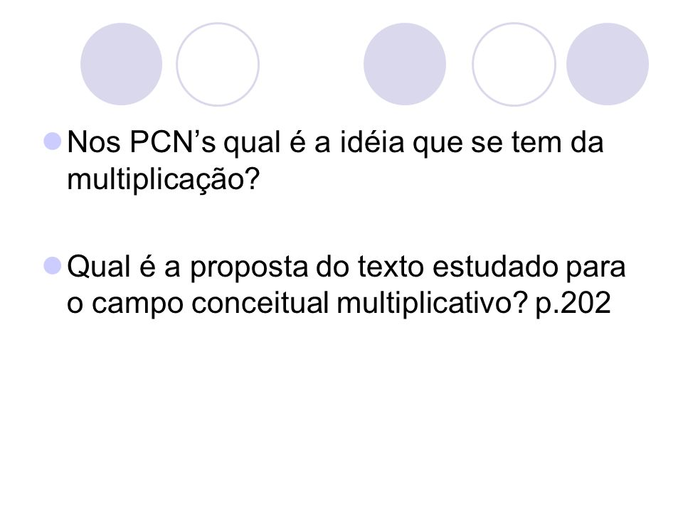 Nos PCNs qual é a idéia que se tem da multiplicação? Qual é a proposta do texto estudado para o campo conceitual multiplicativo? p.202
