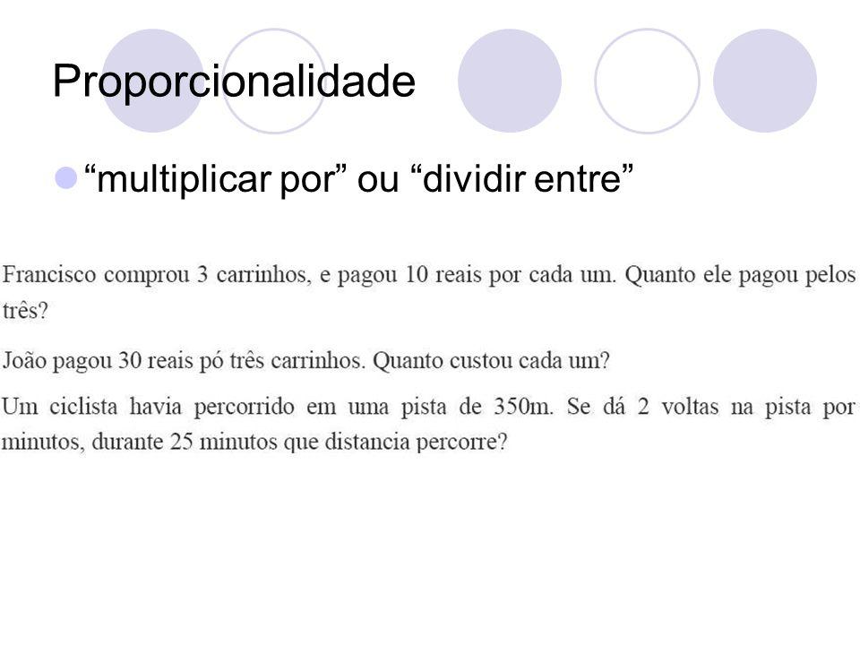 Proporcionalidade multiplicar por ou dividir entre