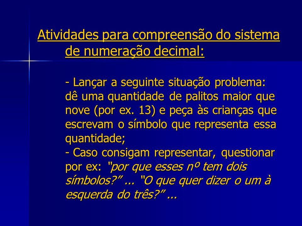 Atividades para compreensão do sistema de numeração decimal: - Lançar a seguinte situação problema: dê uma quantidade de palitos maior que nove (por e
