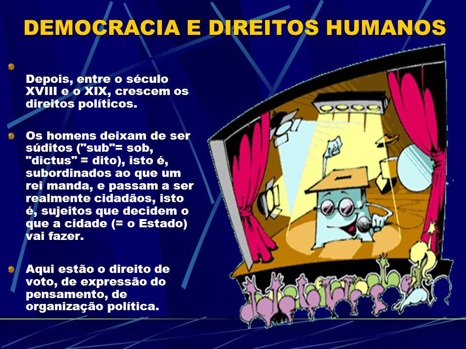 Depois, entre o século XVIII e o XIX, crescem os direitos políticos.