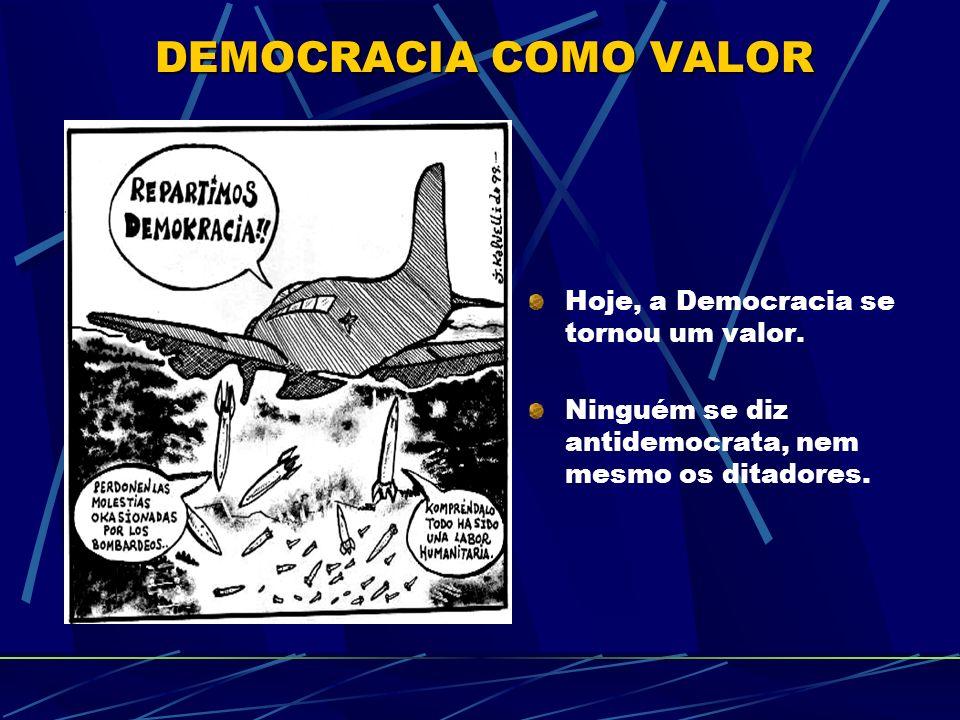 Hoje, a Democracia se tornou um valor. Ninguém se diz antidemocrata, nem mesmo os ditadores.