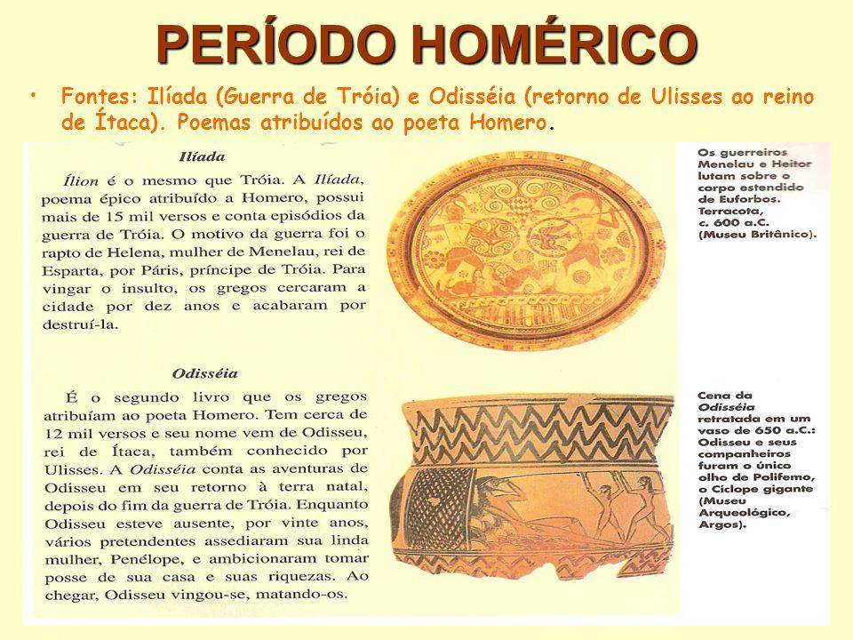 PERÍODO HOMÉRICO Fontes: Ilíada (Guerra de Tróia) e Odisséia (retorno de Ulisses ao reino de Ítaca). Poemas atribuídos ao poeta Homero.