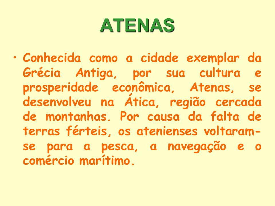 ATENAS Conhecida como a cidade exemplar da Grécia Antiga, por sua cultura e prosperidade econômica, Atenas, se desenvolveu na Ática, região cercada de