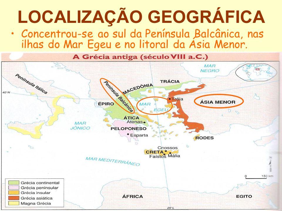 LOCALIZAÇÃO GEOGRÁFICA Concentrou-se ao sul da Península Balcânica, nas ilhas do Mar Egeu e no litoral da Ásia Menor.