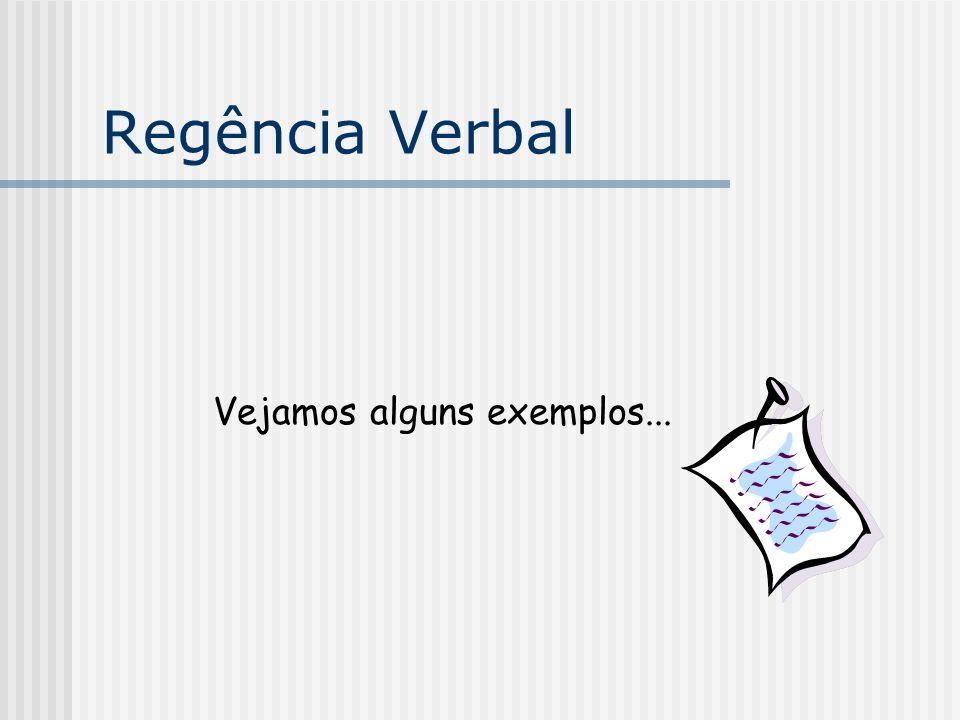 Regência Verbal VERBO: esquecer/lembrar VTD (sem preposição) O rapaz esqueceu o seu boné.
