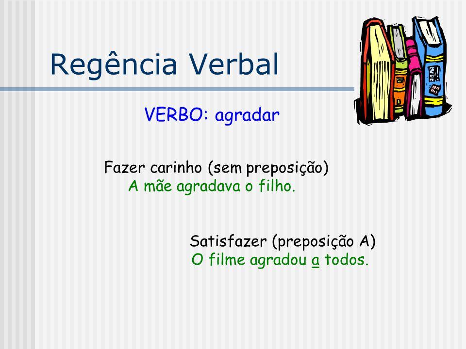 Regência Verbal VERBO: pagar Alguma coisa (sem preposição) Pagou a dívida.