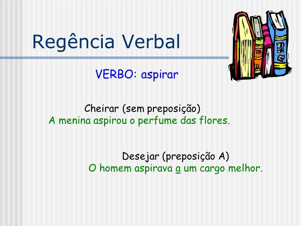 Regência Verbal VERBO: assistir Dar assistência (sem preposição) O médico assistiu o doente.