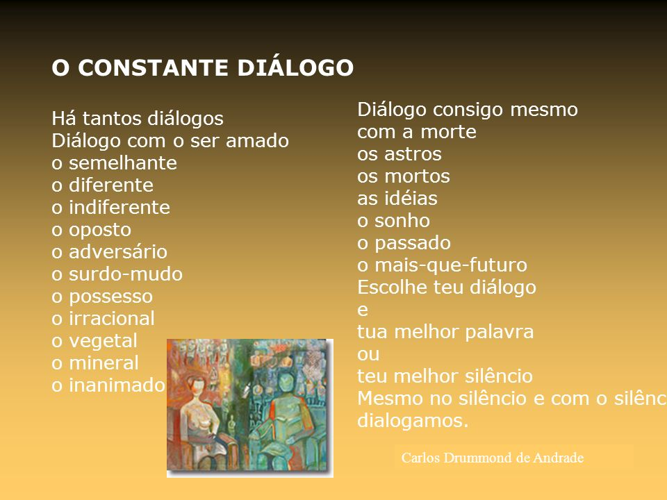 Diálogo consigo mesmo com a morte os astros os mortos as idéias o sonho o passado o mais-que-futuro Escolhe teu diálogo e tua melhor palavra ou teu me