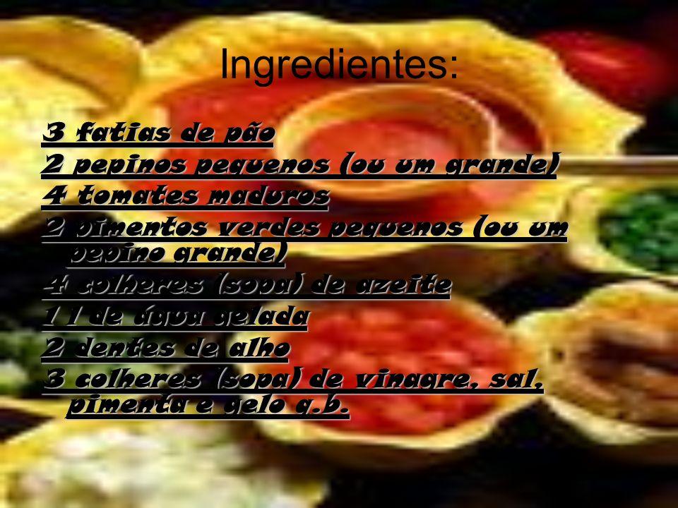 Ingredientes: 3 fatias de pão 2 pepinos pequenos (ou um grande) 4 tomates maduros 2 pimentos verdes pequenos (ou um pepino grande) 4 colheres (sopa) d