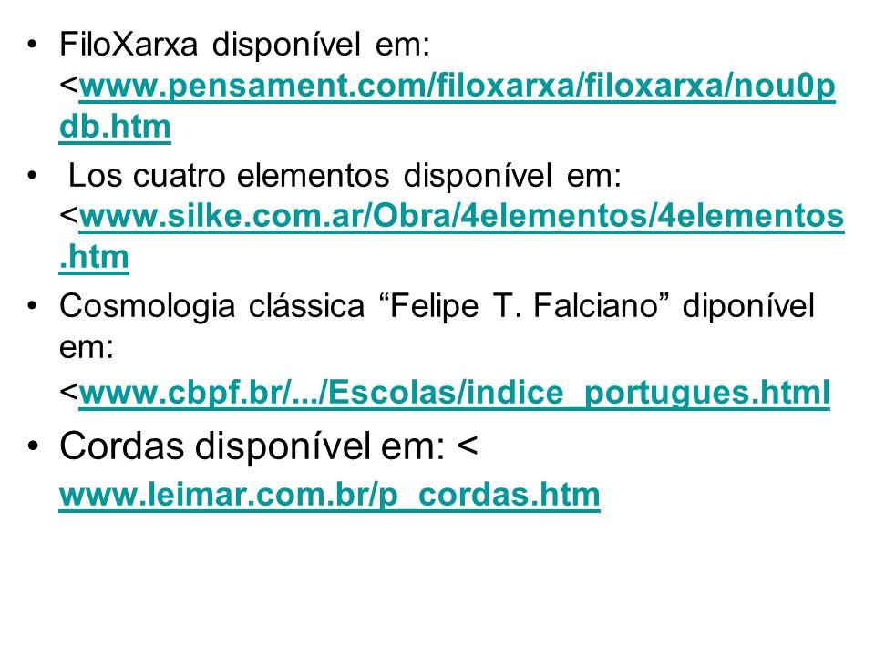FiloXarxa disponível em: <www.pensament.com/filoxarxa/filoxarxa/nou0p db.htmwww.pensament.com/filoxarxa/filoxarxa/nou0p db.htm Los cuatro elementos disponível em: <www.silke.com.ar/Obra/4elementos/4elementos.htmwww.silke.com.ar/Obra/4elementos/4elementos.htm Cosmologia clássica Felipe T.