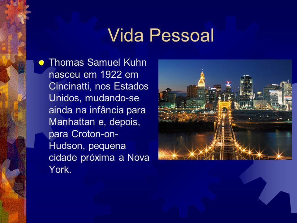 Thomas Samuel Kuhn Nascido em Ohio no ano de 1922. Morreu em Cambridge, 17 de Junho 1996.