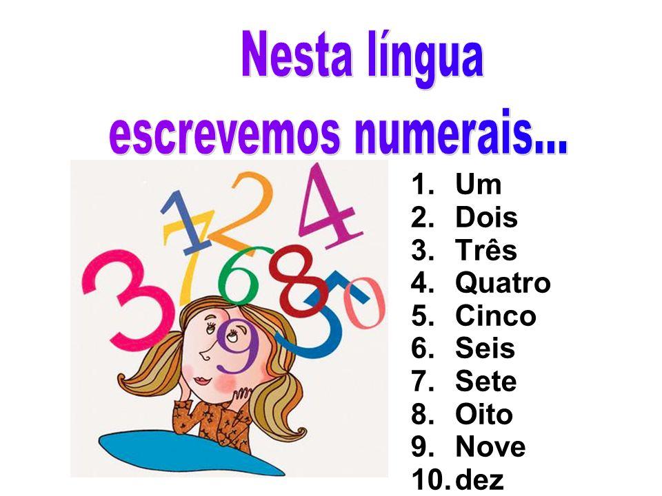 1.Um 2.Dois 3.Três 4.Quatro 5.Cinco 6.Seis 7.Sete 8.Oito 9.Nove 10.dez