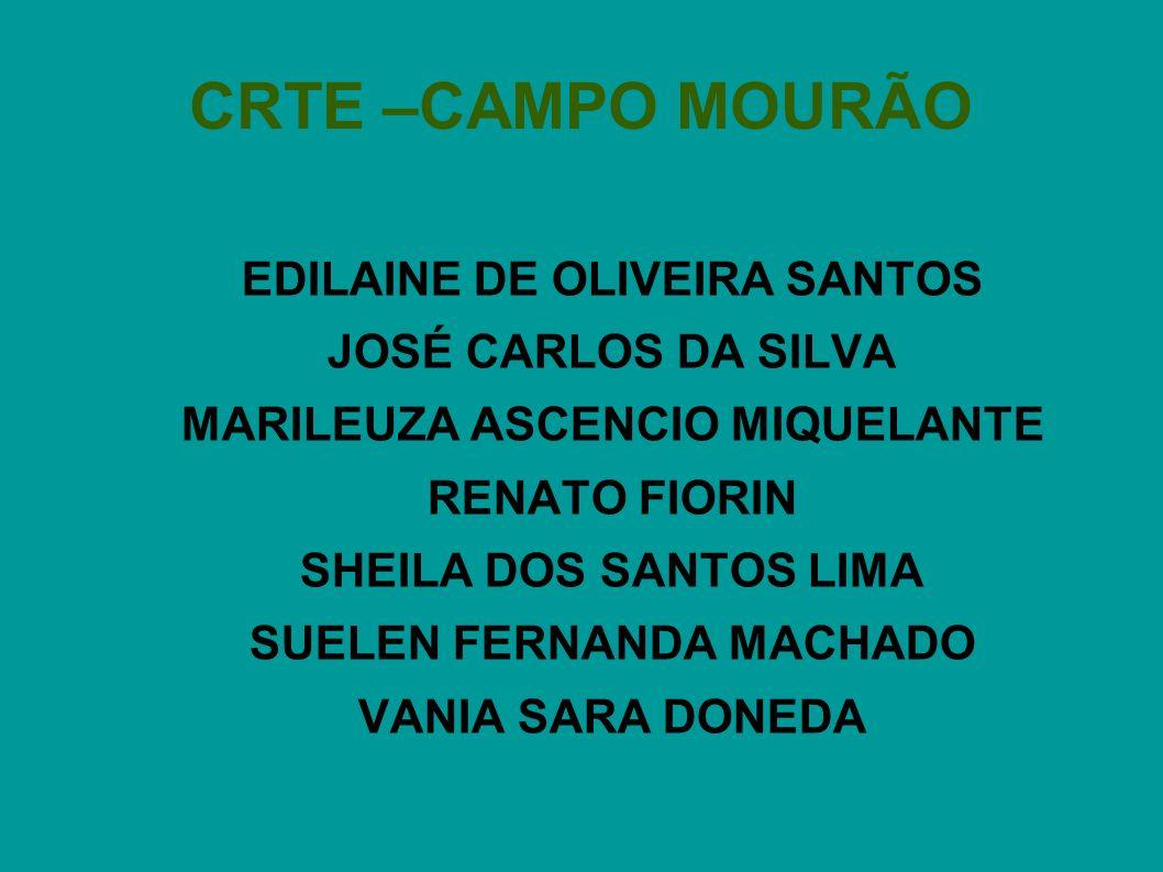 CRTE –CAMPO MOURÃO EDILAINE DE OLIVEIRA SANTOS JOSÉ CARLOS DA SILVA MARILEUZA ASCENCIO MIQUELANTE RENATO FIORIN SHEILA DOS SANTOS LIMA SUELEN FERNANDA MACHADO VANIA SARA DONEDA