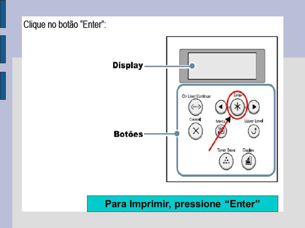 Para Imprimir, pressione Enter