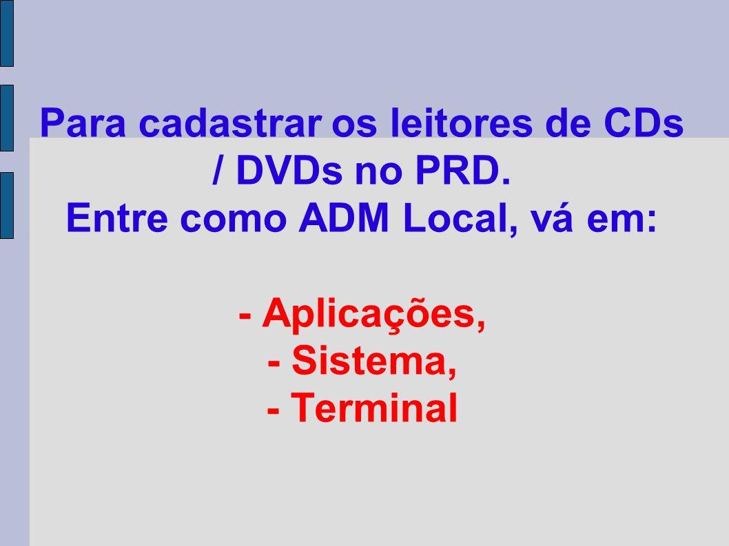 Para cadastrar os leitores de CDs / DVDs no PRD.