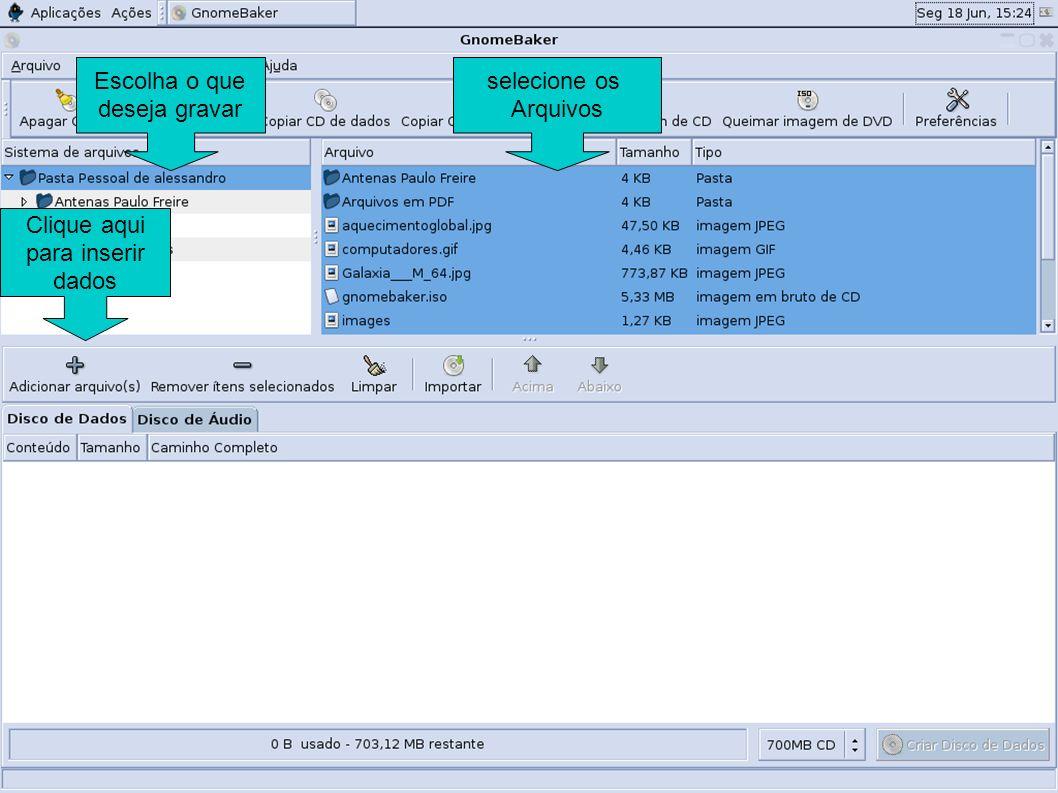 Escolha o que deseja gravar selecione os Arquivos Clique aqui para inserir dados