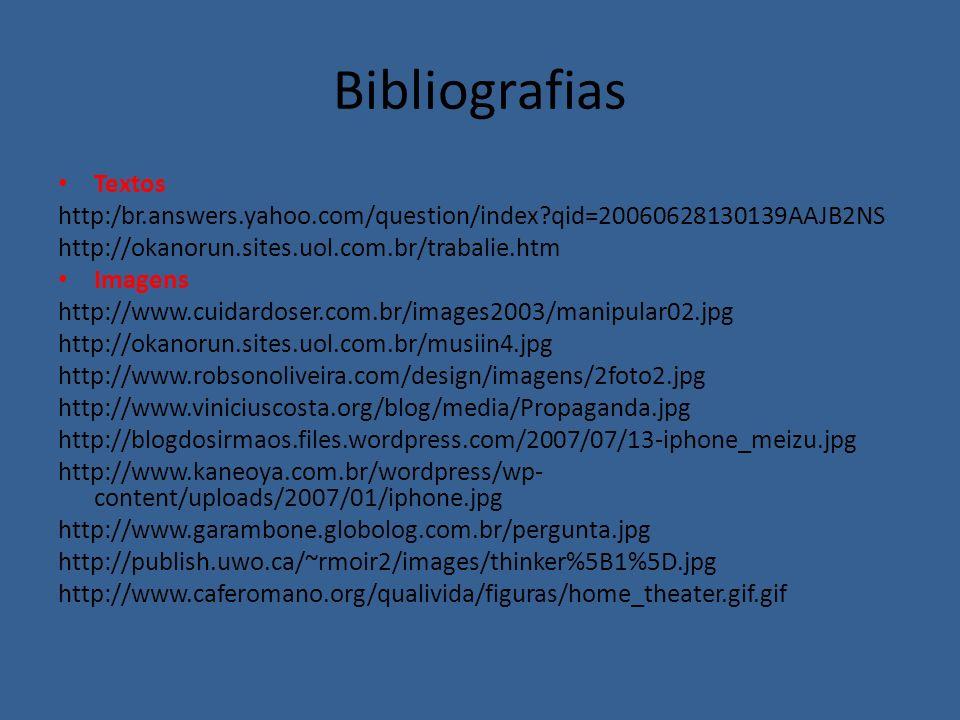 Bibliografias Textos http:/br.answers.yahoo.com/question/index?qid=20060628130139AAJB2NS http://okanorun.sites.uol.com.br/trabalie.htm Imagens http://