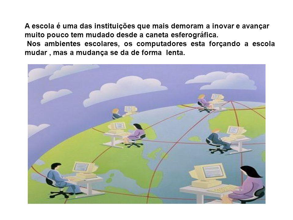 A escola é uma das instituições que mais demoram a inovar e avançar muito pouco tem mudado desde a caneta esferográfica.