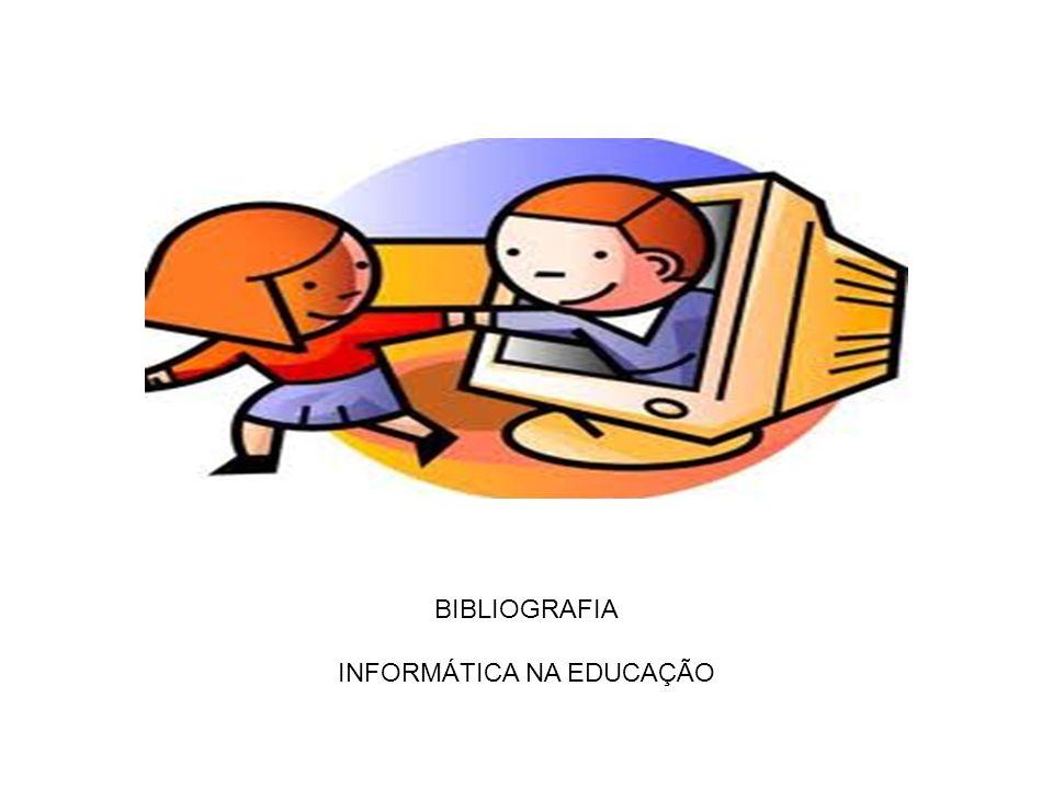 BIBLIOGRAFIA INFORMÁTICA NA EDUCAÇÃO