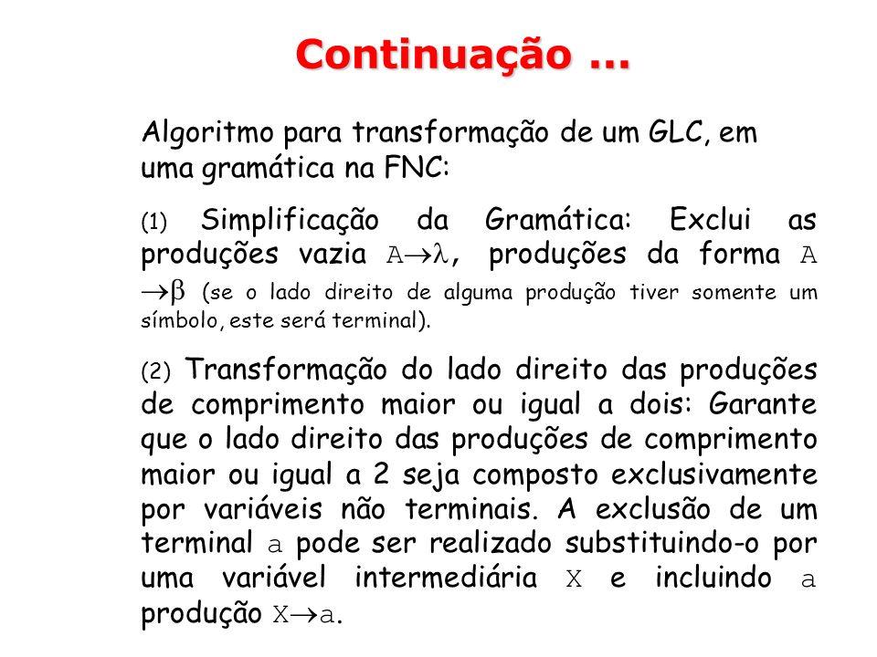Algoritmo para transformação de um GLC, em uma gramática na FNC: (1) Simplificação da Gramática: Exclui as produções vazia A, produções da forma A (se