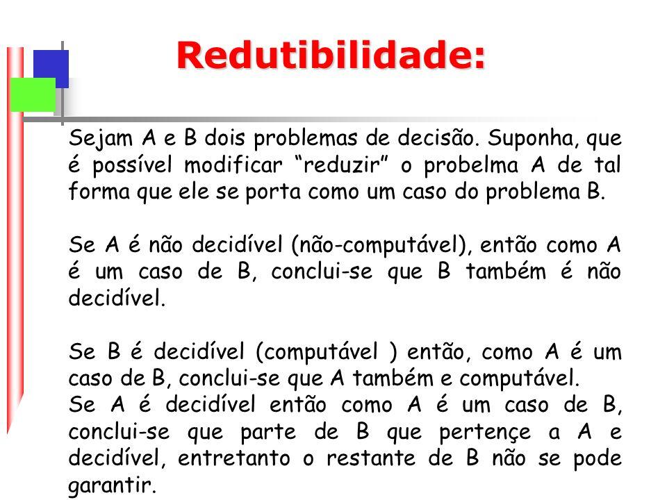 Redutibilidade: Sejam A e B dois problemas de decisão.