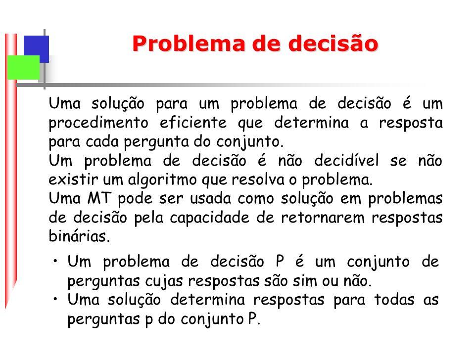 Uma solução para um problema de decisão é um procedimento eficiente que determina a resposta para cada pergunta do conjunto.
