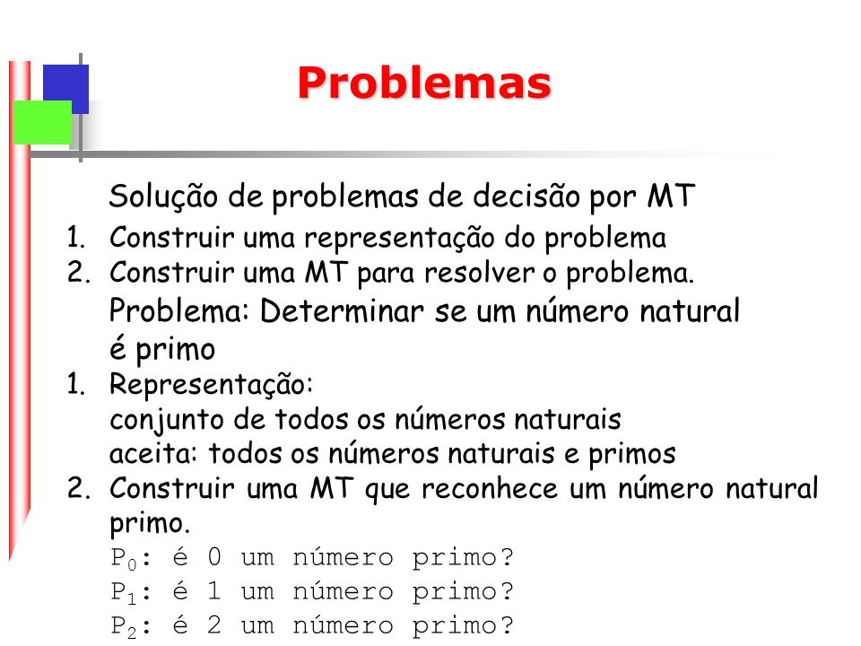 Problemas Problema: Determinar se um conjunto de números e menor que 15.