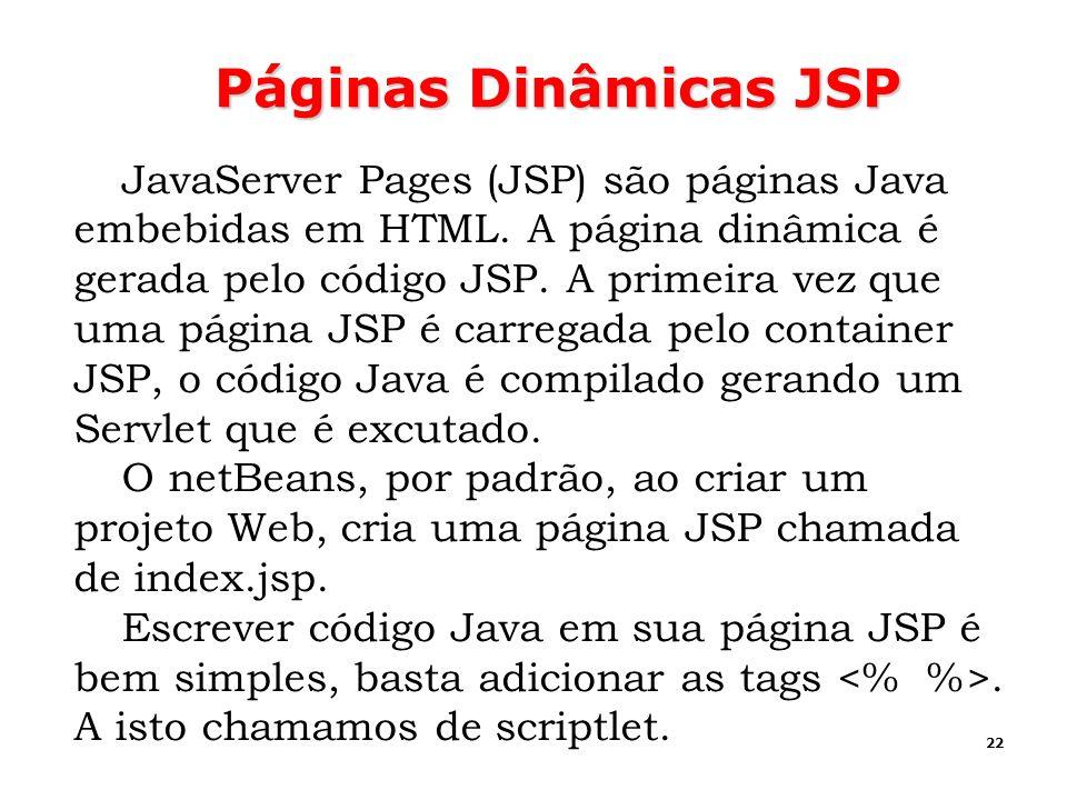 22 Páginas Dinâmicas JSP JavaServer Pages (JSP) são páginas Java embebidas em HTML. A página dinâmica é gerada pelo código JSP. A primeira vez que uma