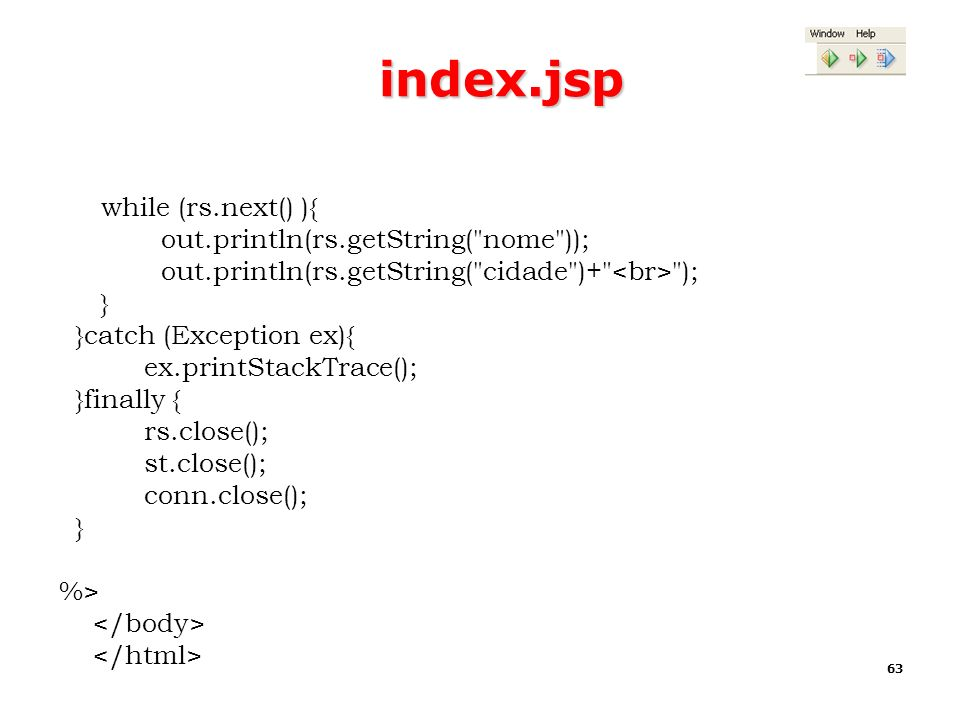 63 index.jsp while (rs.next() ){ out.println(rs.getString(