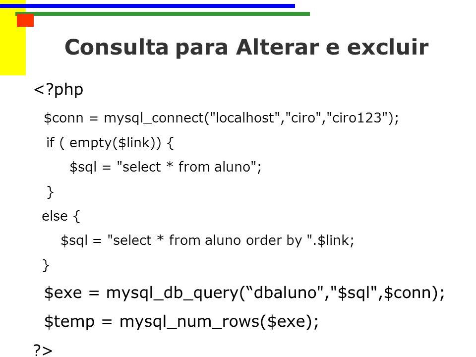 <?php $conn = mysql_connect( localhost , ciro , ciro123 ); if ( empty($link)) { $sql = select * from aluno ; } else { $sql = select * from aluno order by .$link; } $exe = mysql_db_query(dbaluno , $sql ,$conn); $temp = mysql_num_rows($exe); ?>
