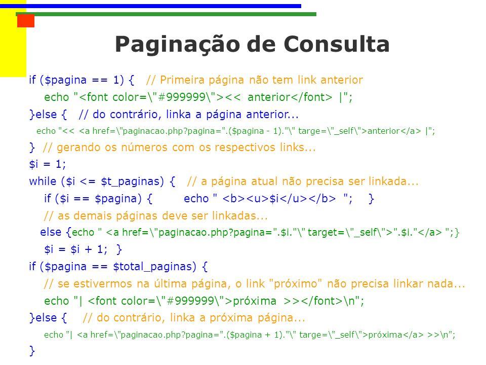 Paginação de Consulta if ($pagina == 1) { // Primeira página não tem link anterior echo | ; }else { // do contrário, linka a página anterior...
