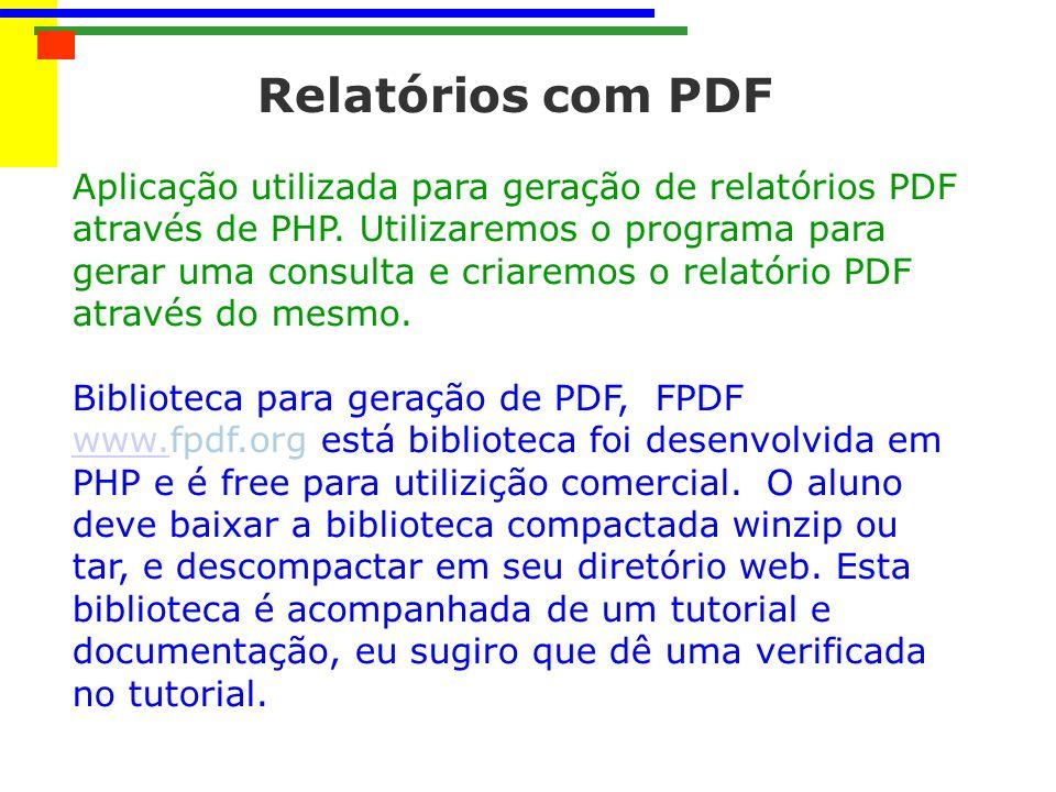 Relatórios com PDF Aplicação utilizada para geração de relatórios PDF através de PHP. Utilizaremos o programa para gerar uma consulta e criaremos o re