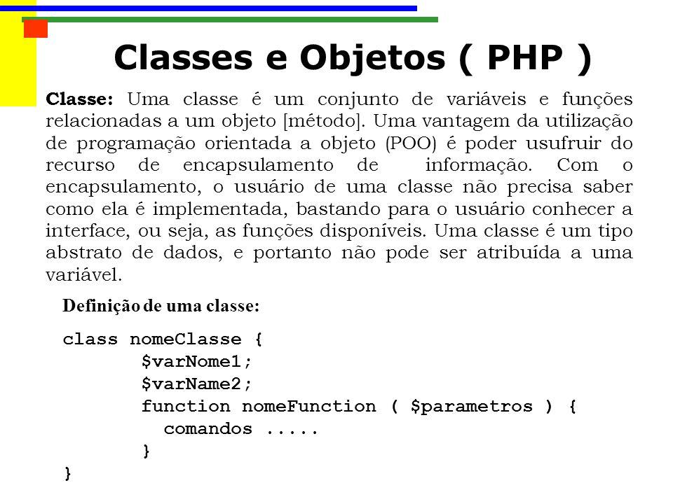 Classes e Objetos ( PHP ) Classe: Uma classe é um conjunto de variáveis e funções relacionadas a um objeto [método]. Uma vantagem da utilização de pro