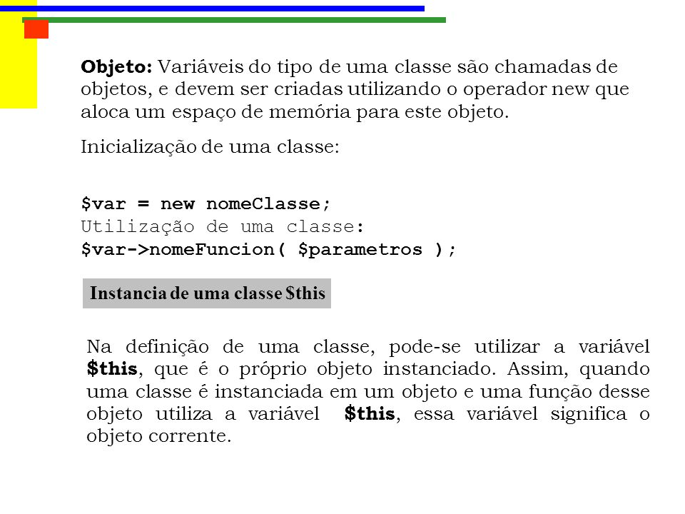 Objeto: Variáveis do tipo de uma classe são chamadas de objetos, e devem ser criadas utilizando o operador new que aloca um espaço de memória para este objeto.