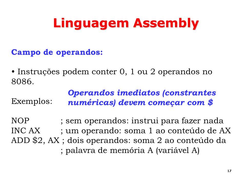 17 Linguagem Assembly Campo de operandos: Instruções podem conter 0, 1 ou 2 operandos no 8086. Exemplos: NOP ; sem operandos: instrui para fazer nada