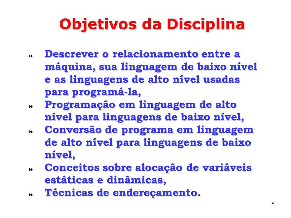 2 Objetivos da Disciplina Descrever o relacionamento entre a máquina, sua linguagem de baixo nível e as linguagens de alto nível usadas para programá-