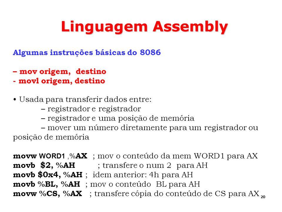20 Linguagem Assembly Algumas instruções básicas do 8086 – mov origem, destino - movl origem, destino Usada para transferir dados entre: – registrador