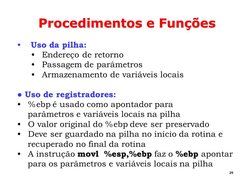 29 Procedimentos e Funções Uso da pilha: Endereço de retorno Passagem de parâmetros Armazenamento de variáveis locais Uso de registradores: %ebp é usa